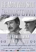 Man Who Shot Chinatown: The Life And Work Of John A. Alonzo